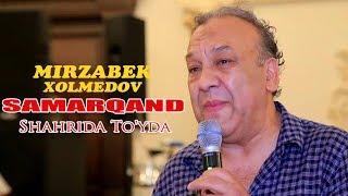 Mirzabek Xolmedov - Samarqand shahrida To
