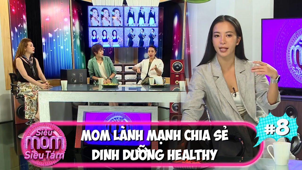 Siêu mom siêu tám|#8: Mom Hana Giang Anh và cách ăn healthy cho cả nhà