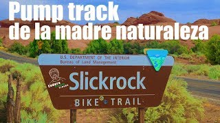 Do you know the Mother Nature's pump track? Slickrock, in Moab UT. What an amazing -but explosive- experience!