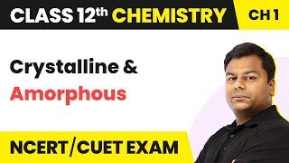 Crystalline and Amorphous - Solid State | Class 12 Chemistry/IIT/JEE/NEET