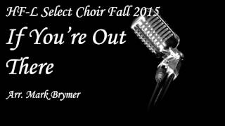 If You're Out There - HFL HS Select Choir Winter 2015