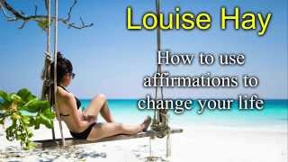 Louise Hay - How to use affirmations to change your life