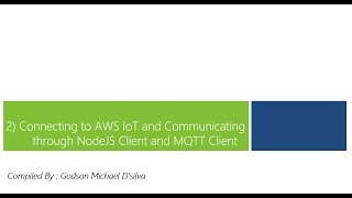 2) Connecting to AWS IoT and Communicating through NodeJS Client and MQTT Client