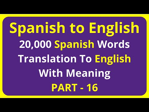 Translation of 20,000 Spanish Words To English Meaning - PART 16   spanish to english translation