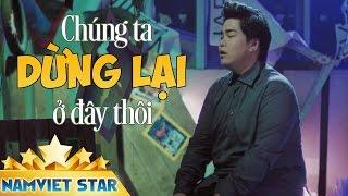Chúng Ta Dừng Lại Ở Đây Thôi - Nguyễn Đình Vũ (MV 4K OFFICIAL)
