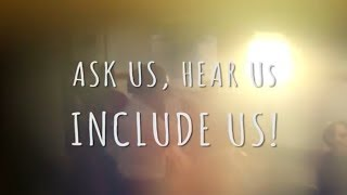 Ask Us, Hear Us, Include Us - Young Ambassadors for Inclusion