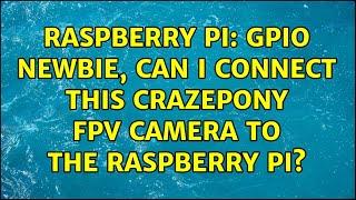 Raspberry Pi: GPIO Newbie, can i connect this Crazepony FPV Camera to the Raspberry Pi?