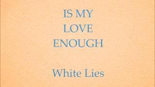 White Lies   Is My Love Enough?