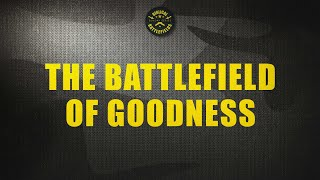 The Battlefield of Goodness