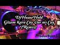 DjHouseHold Gizem Kara Çay Var mı Çay (Remix)