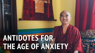 Mingyur Rinpoche – Antidotes For The Age Of Anxiety