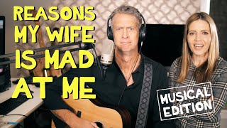 Reasons My Wife Is Mad At Me (Musical Edition)