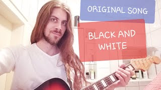 """Eric's Byd - Original song """" Black and White """""""