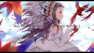 Hai Phút Hơn - Pháo ( Kaiz Remix )/Trend Tik Tok Tháng 11