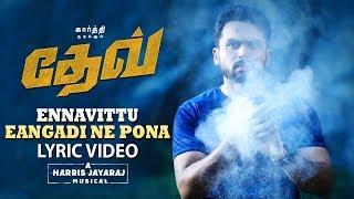 Ennavittu Eangadi Ne Pona Lyric Video (Tamil)   Dev   Karthi   Rakulpreet   Harris Jayaraj