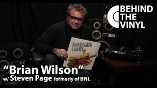 "Behind The Vinyl: ""Brian Wilson"" with Steven Page former frontman of Barenaked Ladies"