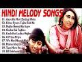 Hindi Melody Songs Superhit Hindi Song