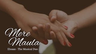 Mere Maula -  Ehsaas The Musical Duo - Music Video