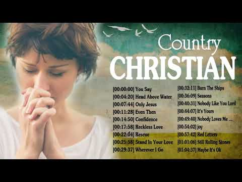 Top 50 Country Christian Songs 2019 – The Very Best Praise and Worship Songs Collection Nonstop