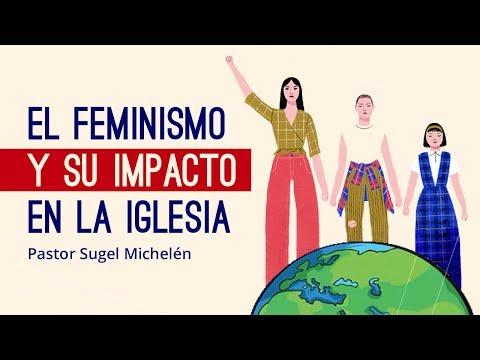 El feminismo y su impacto en la iglesia   Ps. Sugel Michelén