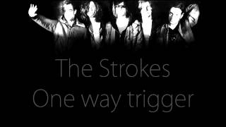 The Strokes - One way trigger (lyrics)