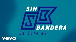 En Esta No (Letra) - Sin Bandera (Video)