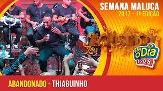 Abandonado - Thiaguinho (Semana Maluca FM O Dia 2017)