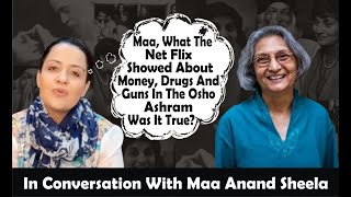 Netflix-Drugs, Money and Guns In Osho Ashram True Or Not Answered By Ma Anand Sheela |Natalia Suri