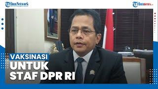 Indra Iskandar Jelaskan Proses Vaksinasi di Lingkungan DPR RI