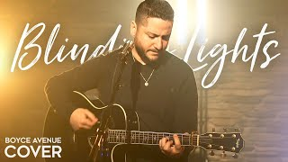 Blinding Lights  - The Weeknd (Boyce Avenue acoustic cover) on Spotify & Apple