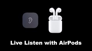 How To Use Live Listen with AirPods on iOS 12