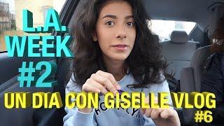 L.A. Week 2! - Un dia con Giselle Vlog #6