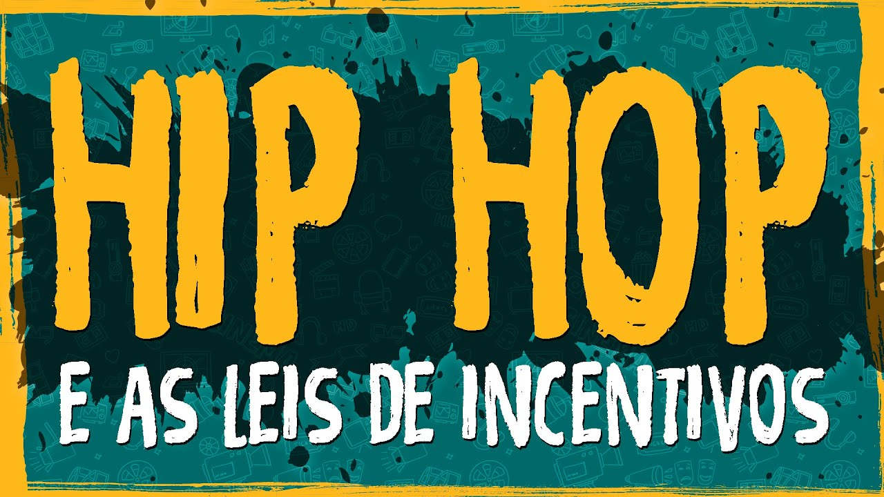 HIP HOP e as Leis de Incentivos