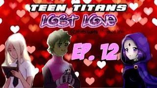 Teen Titans Lost Love ep. 12 (collab with Aleenaa Irons)