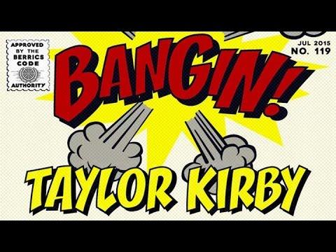 Taylor Kirby - Bangin!