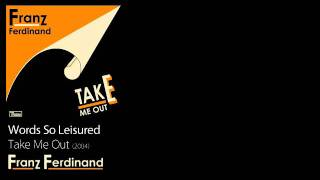 Words So Leisured - Take Me Out [2004] - Franz Ferdinand
