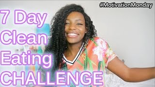 7 Day Clean Eating Challenge | #MotivationMonday