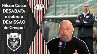 'Passou da hora de o Crespo sair do São Paulo': Nilson Cesar desabafa