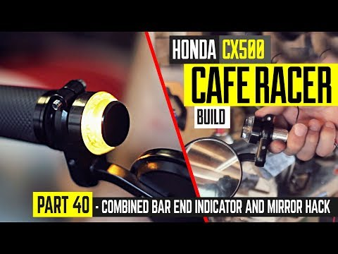Honda CX500 Cafe Racer Build 40 - Combined bar end turn signal and mirror hack