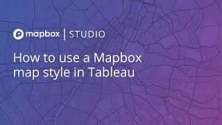 How to use a Mapbox map style in Tableau (2018)