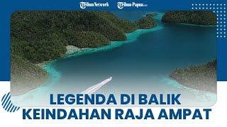 Legenda di Balik Keindahan Raja Ampat di Papua Barat, Kisah 7 Telur hingga Tuah Keramat 4 Raja
