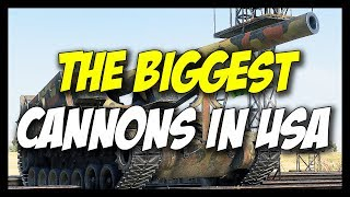 ► THE BIGGEST GUNS/CANNONS IN USA! - World of Tanks American Big Gun Edition