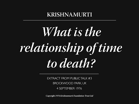 What is the relationship of time to death? | J. Krishnamurti
