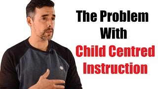 The Problem With Child Centred Instruction