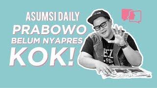 Prabowo Belum Nyapres, Kok! - Asumsi Daily