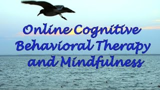Online Cognitive Behavioral Therapy And Mindfulness