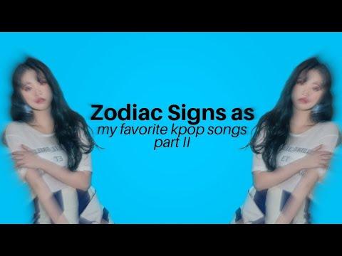 Zodiac Signs as my favorite kpop songs (part 2)