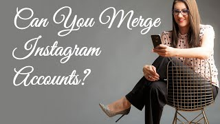 Can You Merge Instagram Accounts?