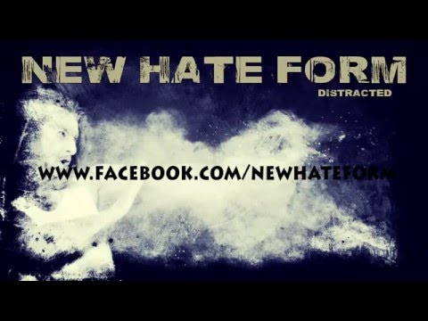 New Hate Form - NEW HATE FORM - Distracted