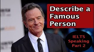 Describe a Famous Person you Admire [for IELTS Speaking Part 2]